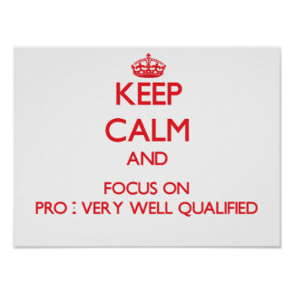Keep Calm and focus on Pro - Very Well Qualified Poster