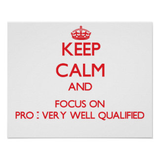 Keep Calm and focus on Pro - Very Well Qualified Print