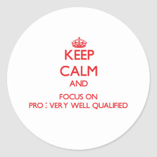 Keep Calm and focus on Pro - Very Well Qualified Stickers