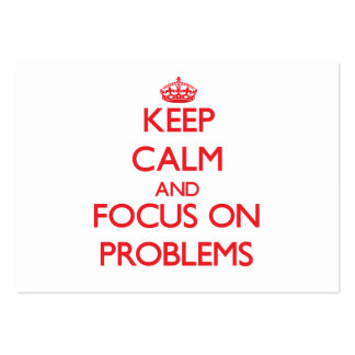 Keep Calm and focus on Problems Business Cards
