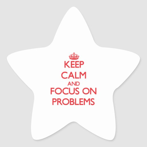 Keep Calm and focus on Problems Star Sticker