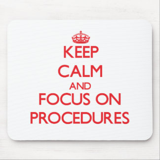 Keep Calm and focus on Procedures Mousepads