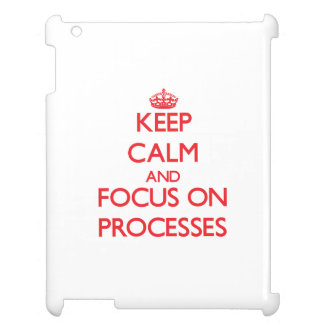 Keep Calm and focus on Processes iPad Cases