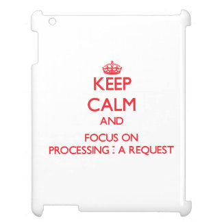 Keep Calm and focus on Processing - A Request Case For The iPad
