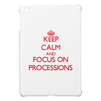 Keep Calm and focus on Processions iPad Mini Cases