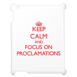 Keep Calm and focus on Proclamations iPad Case