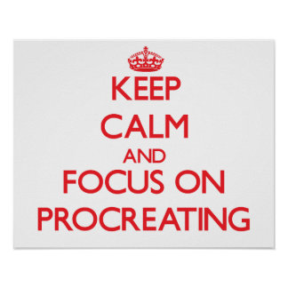 Keep Calm and focus on Procreating Posters