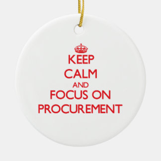 Keep Calm and focus on Procurement Ceramic Ornament
