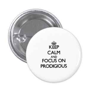 Keep Calm and focus on Prodigious Pinback Buttons