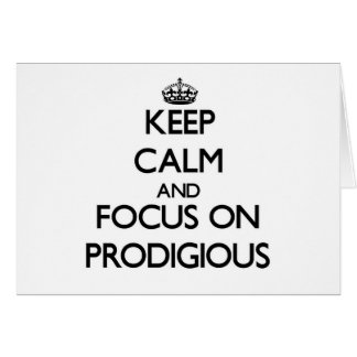 Keep Calm and focus on Prodigious Greeting Card