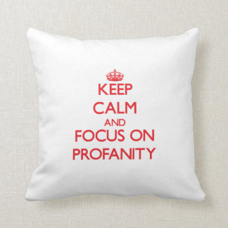 Keep Calm and focus on Profanity Pillows