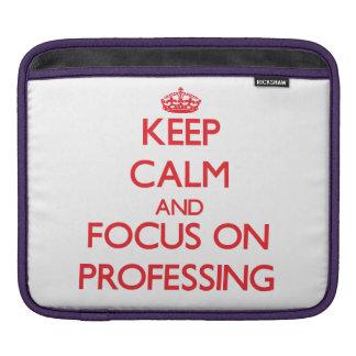 Keep Calm and focus on Professing iPad Sleeves