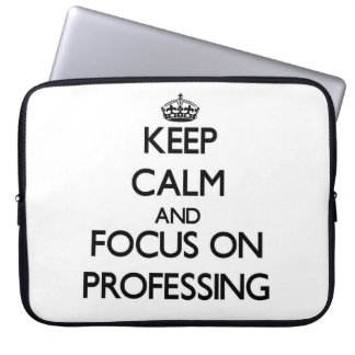 Keep Calm and focus on Professing Laptop Sleeve