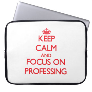 Keep Calm and focus on Professing Computer Sleeve