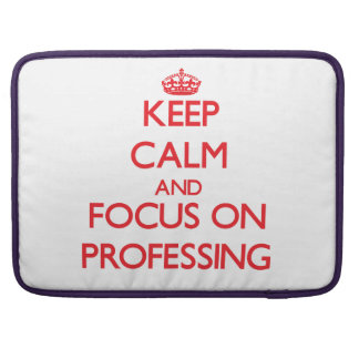 Keep Calm and focus on Professing Sleeves For MacBook Pro