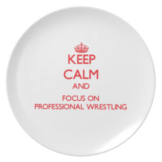 Keep calm and focus on Professional Wrestling Plates