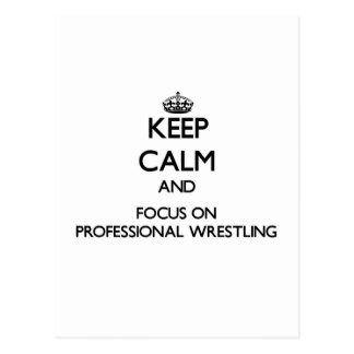 Keep calm and focus on Professional Wrestling Post Cards