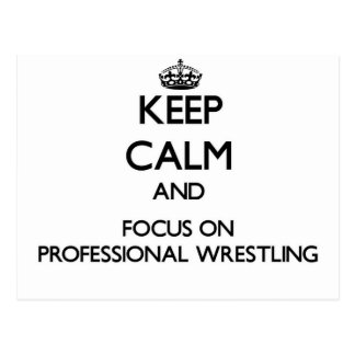 Keep calm and focus on Professional Wrestling Post Card
