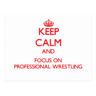 Keep calm and focus on Professional Wrestling Postcard