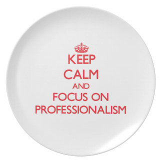 Keep Calm and focus on Professionalism Plate