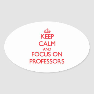 Keep Calm and focus on Professors Oval Sticker