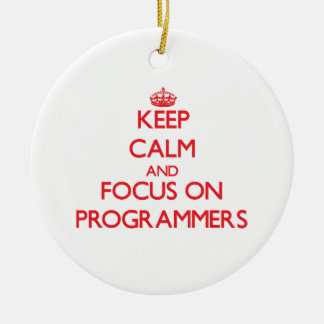 Keep Calm and focus on Programmers Ornament