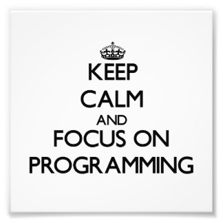 Keep Calm and focus on Programming Art Photo