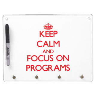 Keep Calm and focus on Programs Dry Erase Whiteboard