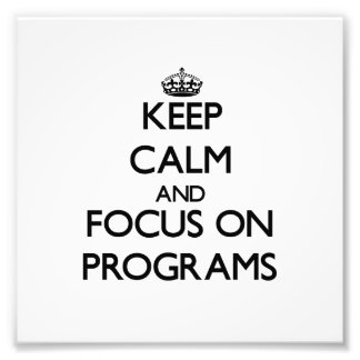 Keep Calm and focus on Programs Photo Print