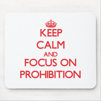 Keep Calm and focus on Prohibition Mouse Pad