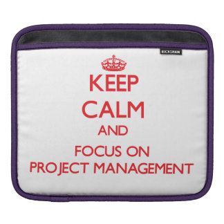 Keep Calm and focus on Project Management Sleeves For iPads