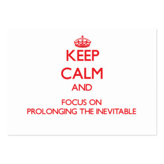 Keep Calm and focus on Prolonging The Inevitable Business Card Templates