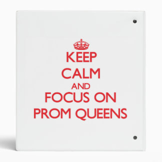 Keep Calm and focus on Prom Queens 3 Ring Binders