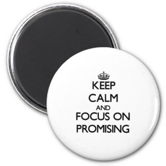 Keep Calm and focus on Promising Refrigerator Magnet