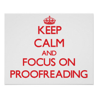 Keep Calm and focus on Proofreading Print
