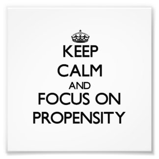 Keep Calm and focus on Propensity Photo Art