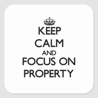 Keep Calm and focus on Property Square Sticker