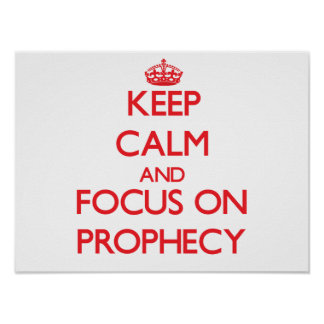 Keep Calm and focus on Prophecy Posters