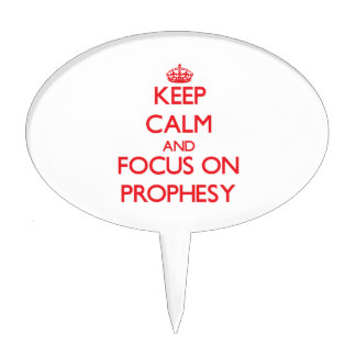 Keep Calm and focus on Prophesy Cake Topper