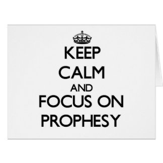 Keep Calm and focus on Prophesy Cards