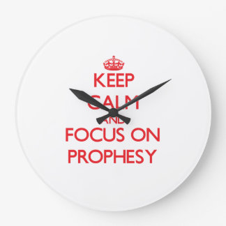 Keep Calm and focus on Prophesy Wall Clock