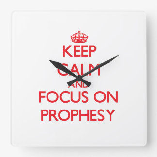 Keep Calm and focus on Prophesy Square Wall Clocks