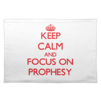 Keep Calm and focus on Prophesy Place Mat