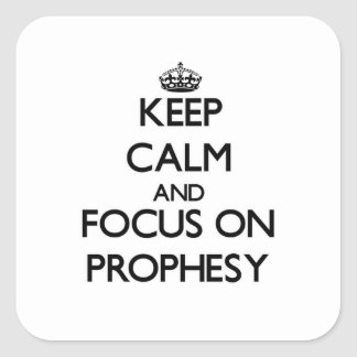 Keep Calm and focus on Prophesy Square Stickers