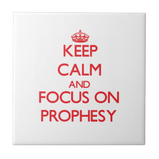 Keep Calm and focus on Prophesy Ceramic Tiles