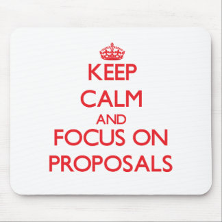 Keep Calm and focus on Proposals Mouse Pad