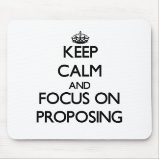 Keep Calm and focus on Proposing Mousepad
