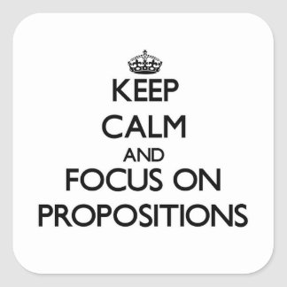 Keep Calm and focus on Propositions Square Sticker