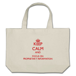 Keep Calm and focus on Proprietary Information Canvas Bags
