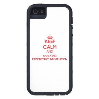 Keep Calm and focus on Proprietary Information Cover For iPhone 5